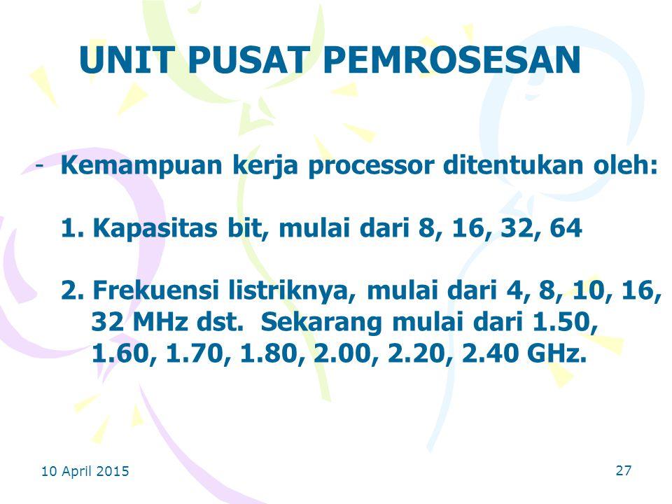 UNIT PUSAT PEMROSESAN Kemampuan kerja processor ditentukan oleh: