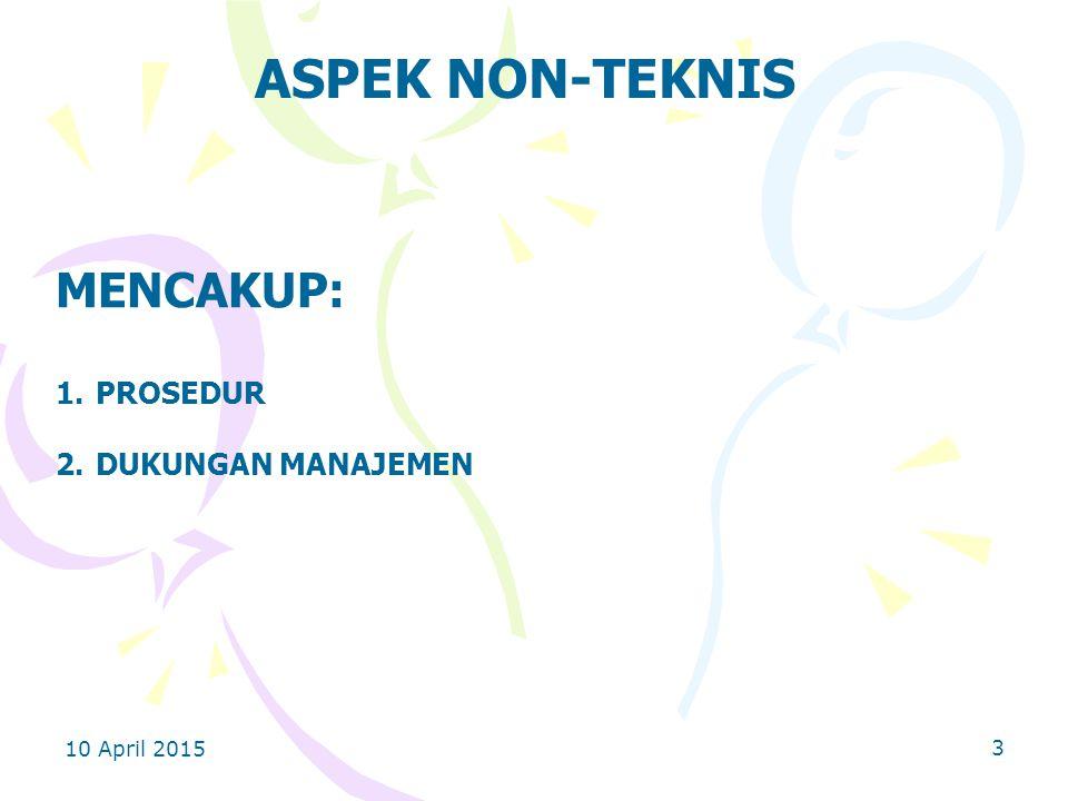 ASPEK NON-TEKNIS MENCAKUP: PROSEDUR DUKUNGAN MANAJEMEN 10 April 2017