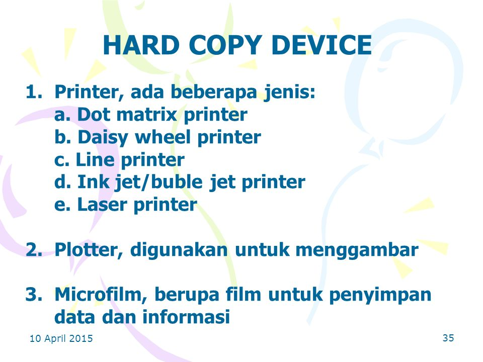 HARD COPY DEVICE Printer, ada beberapa jenis: a. Dot matrix printer