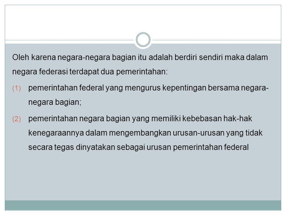 Oleh karena negara-negara bagian itu adalah berdiri sendiri maka dalam negara federasi terdapat dua pemerintahan: