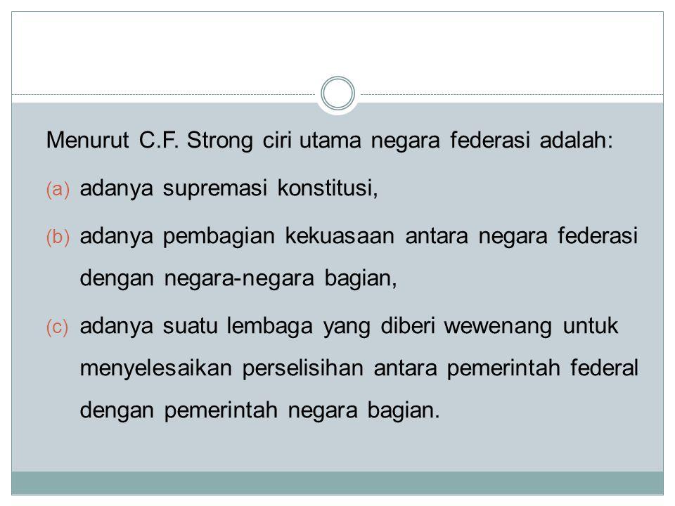 Menurut C.F. Strong ciri utama negara federasi adalah: