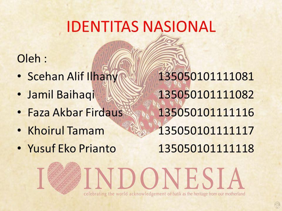 IDENTITAS NASIONAL Oleh : Scehan Alif Ilhany 135050101111081