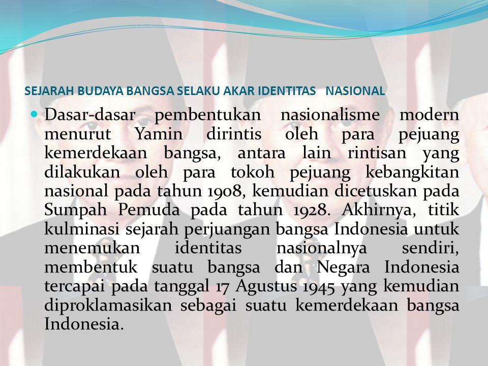 SEJARAH BUDAYA BANGSA SELAKU AKAR IDENTITAS NASIONAL
