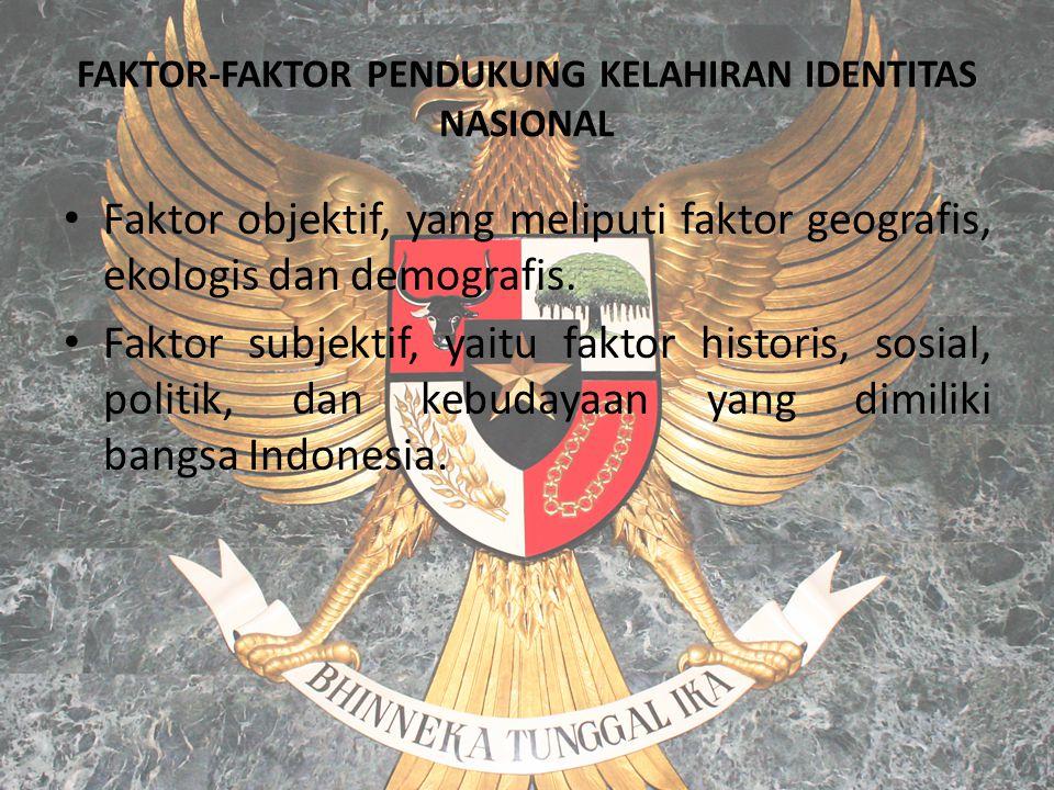 FAKTOR-FAKTOR PENDUKUNG KELAHIRAN IDENTITAS NASIONAL