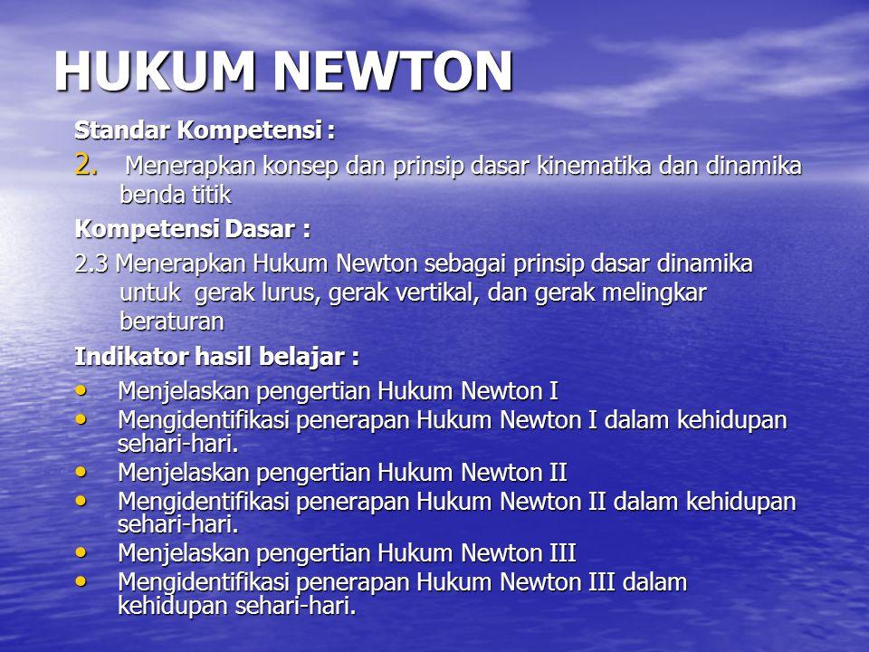 HUKUM NEWTON Standar Kompetensi :