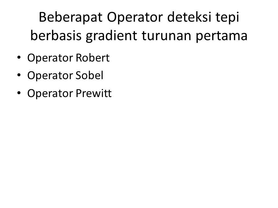 Beberapat Operator deteksi tepi berbasis gradient turunan pertama