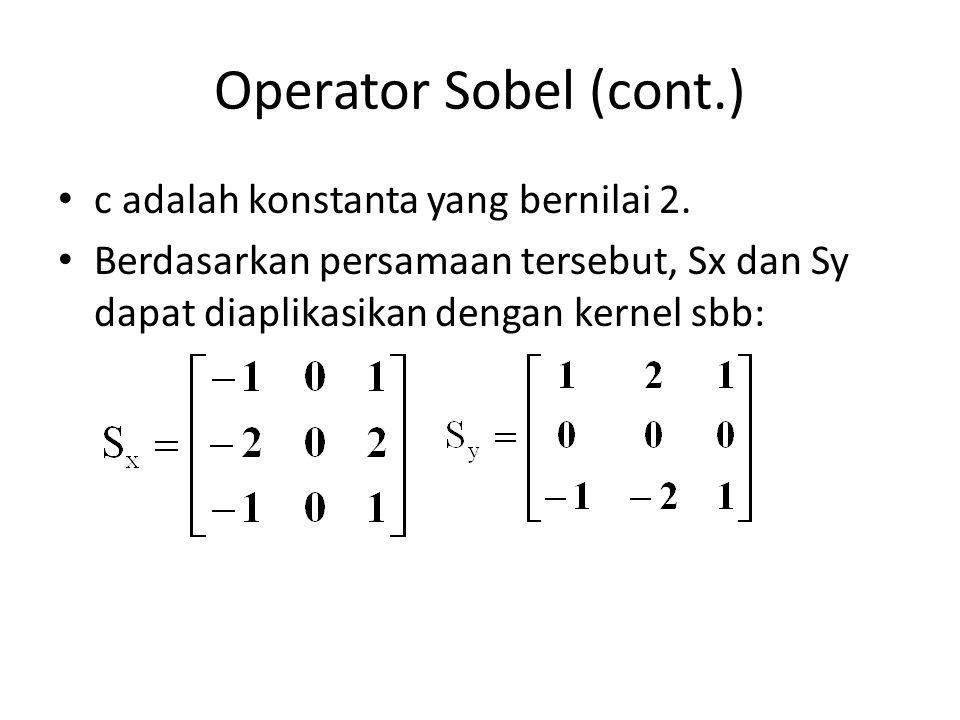 Operator Sobel (cont.) c adalah konstanta yang bernilai 2.