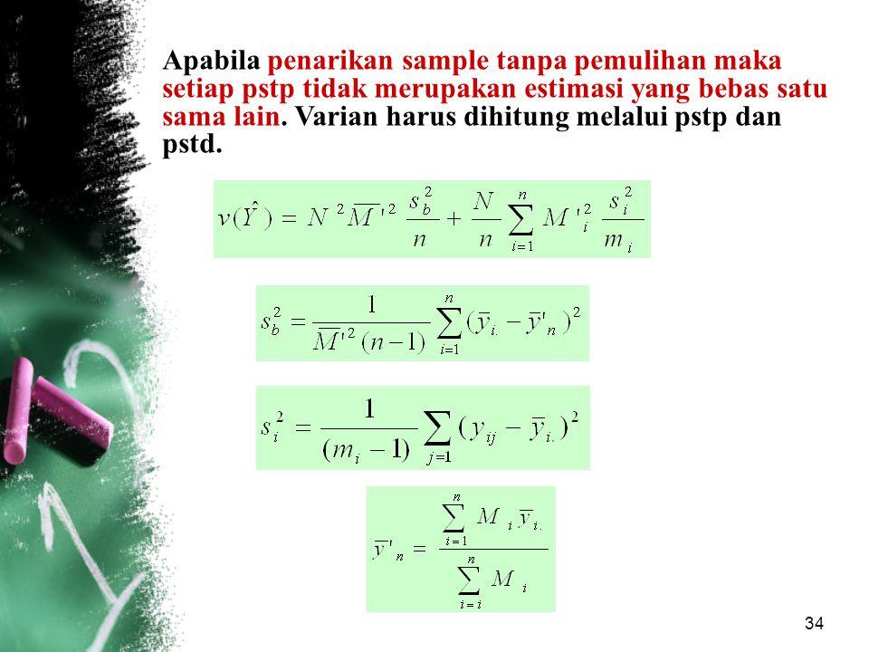 Apabila penarikan sample tanpa pemulihan maka setiap pstp tidak merupakan estimasi yang bebas satu sama lain.