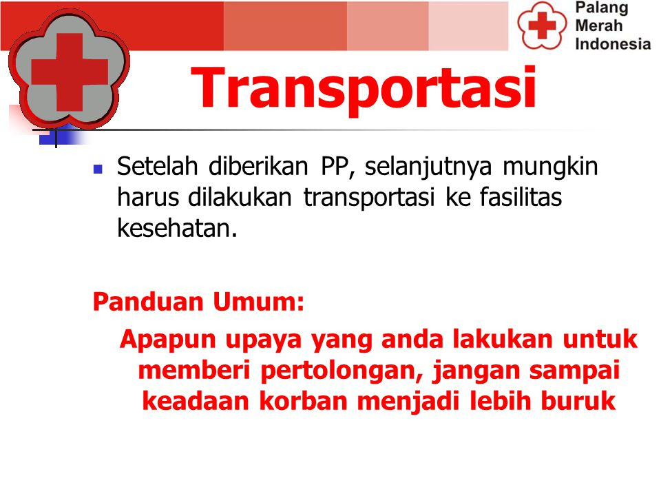 Transportasi Setelah diberikan PP, selanjutnya mungkin harus dilakukan transportasi ke fasilitas kesehatan.