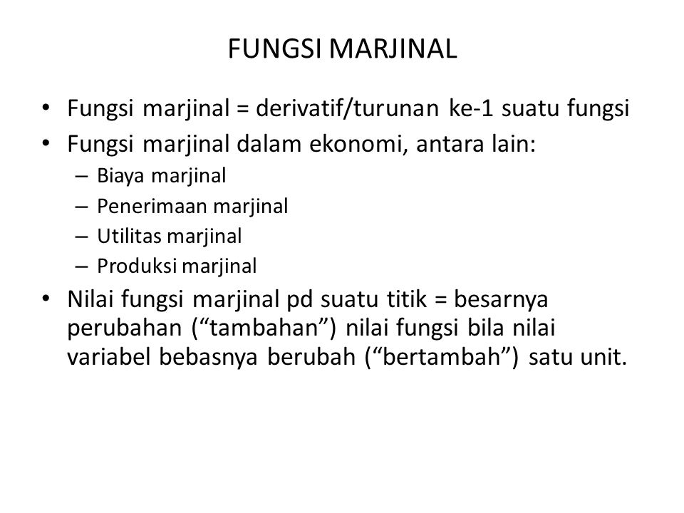 FUNGSI MARJINAL Fungsi marjinal = derivatif/turunan ke-1 suatu fungsi