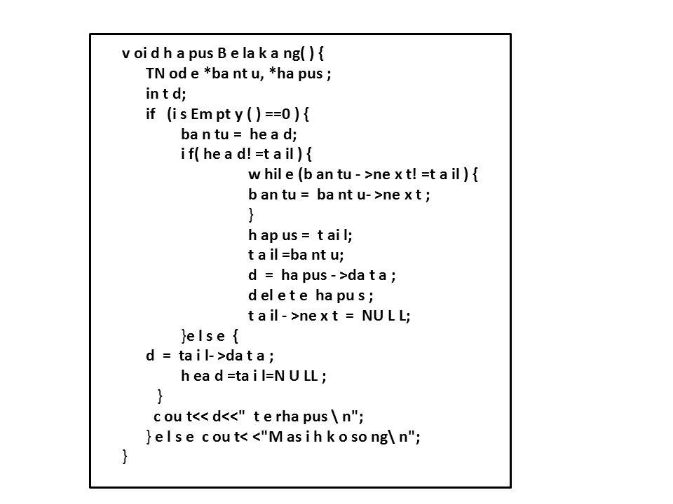 v oi d h a pus B e la k a ng( ) { TN od e. ba nt u,