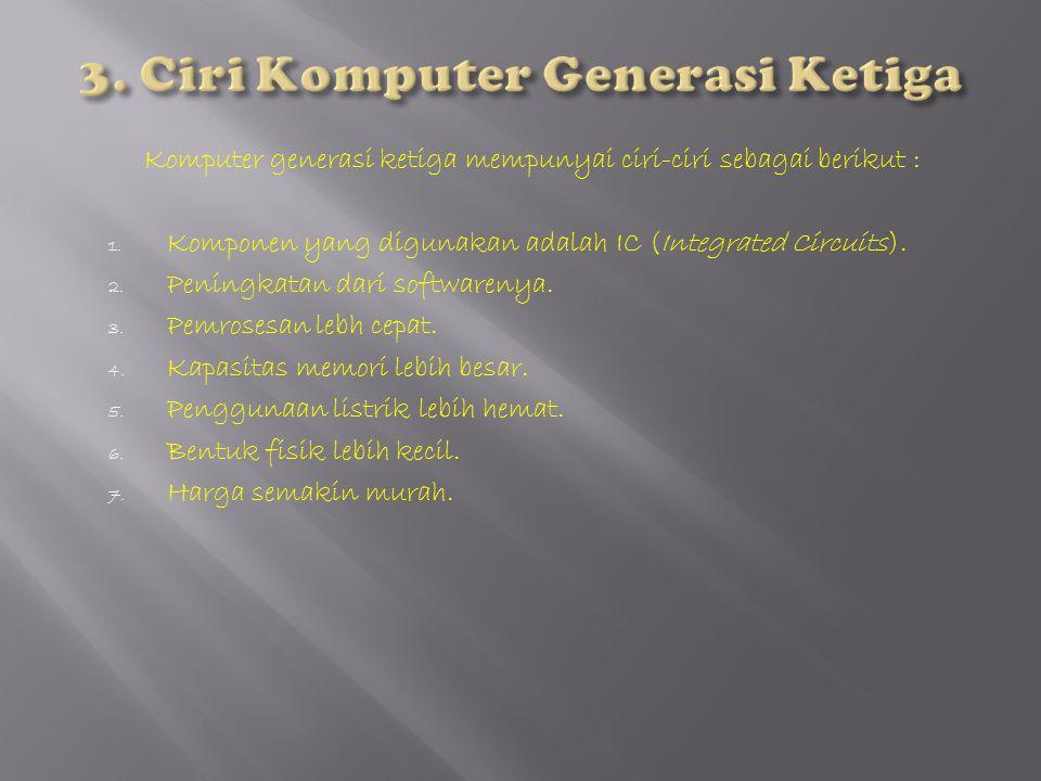 3. Ciri Komputer Generasi Ketiga
