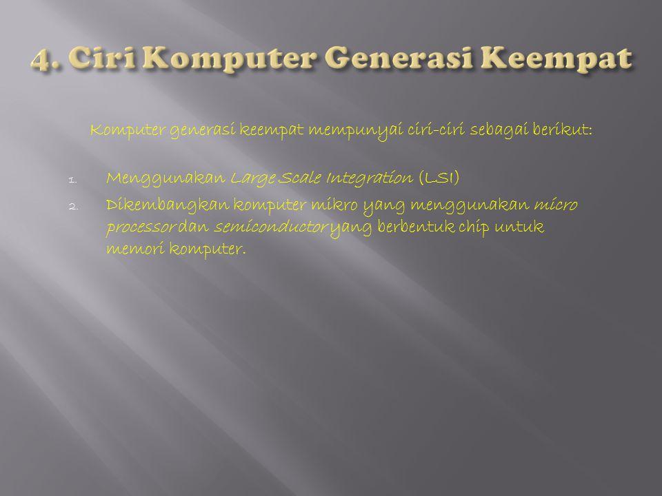 4. Ciri Komputer Generasi Keempat