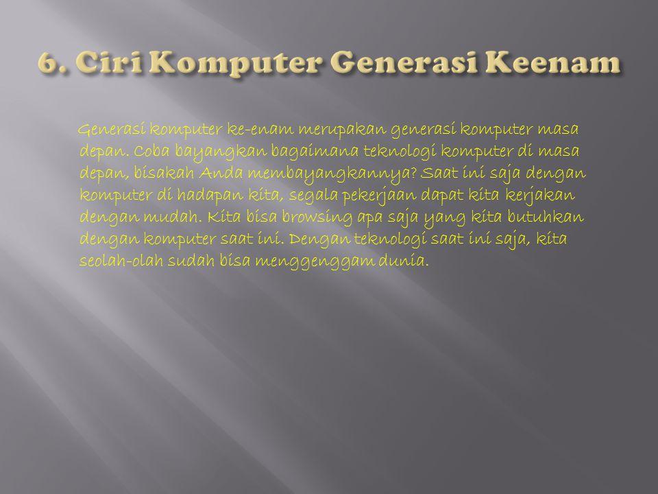 6. Ciri Komputer Generasi Keenam