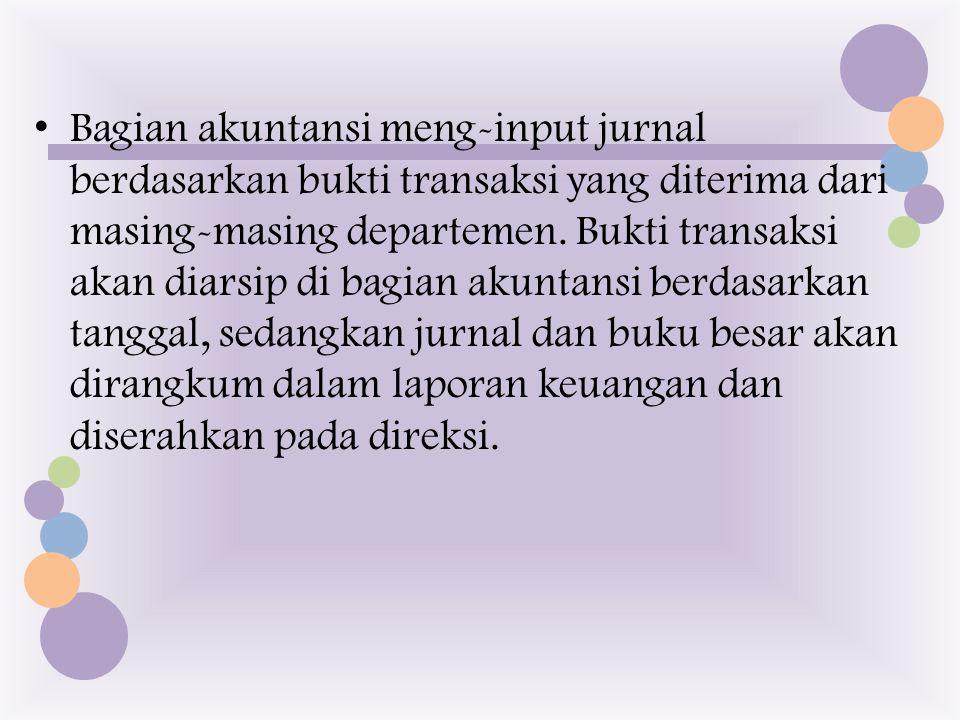 Bagian akuntansi meng-input jurnal berdasarkan bukti transaksi yang diterima dari masing-masing departemen.