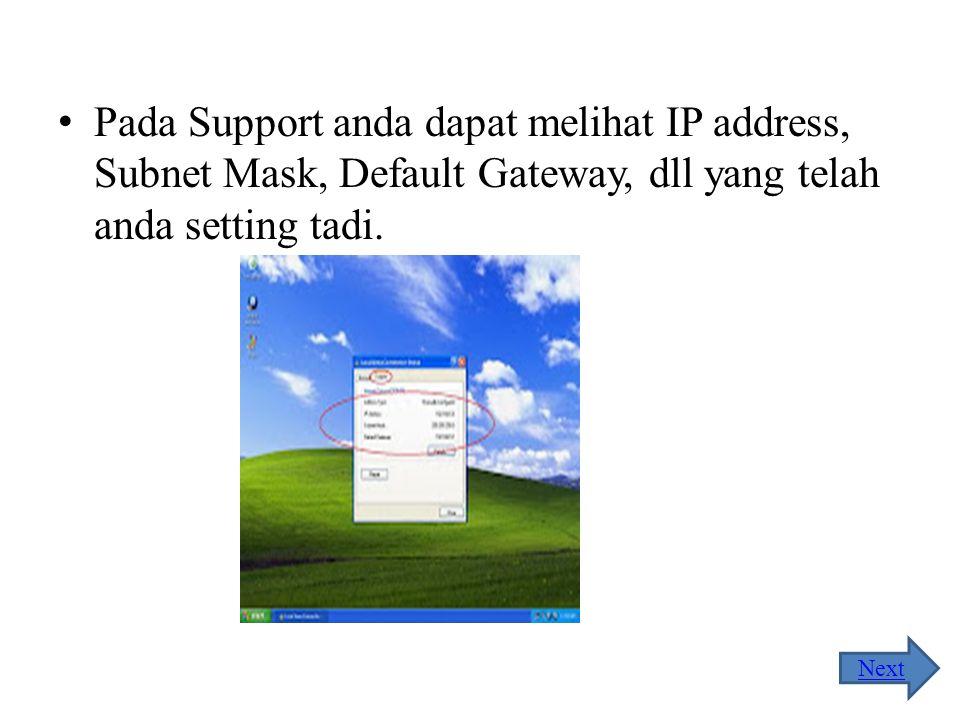 Pada Support anda dapat melihat IP address, Subnet Mask, Default Gateway, dll yang telah anda setting tadi.