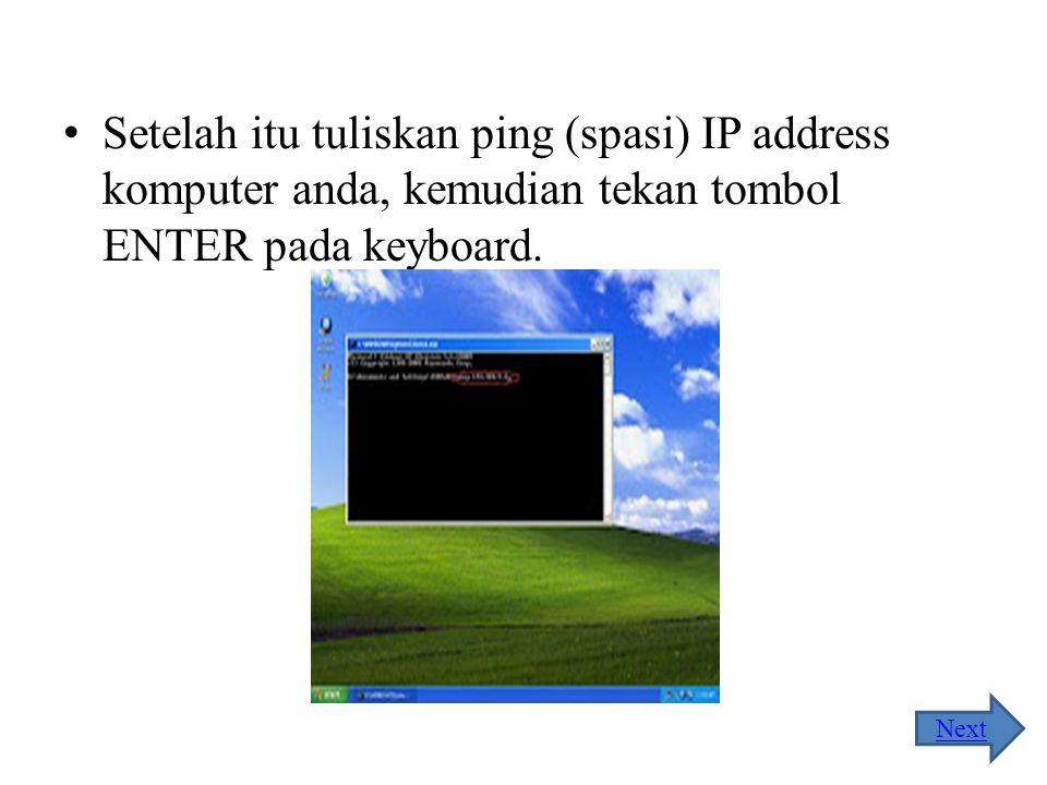 Setelah itu tuliskan ping (spasi) IP address komputer anda, kemudian tekan tombol ENTER pada keyboard.