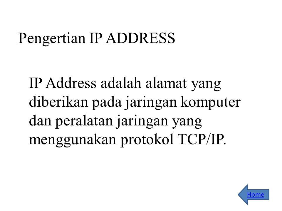 Pengertian IP ADDRESS IP Address adalah alamat yang diberikan pada jaringan komputer dan peralatan jaringan yang menggunakan protokol TCP/IP.