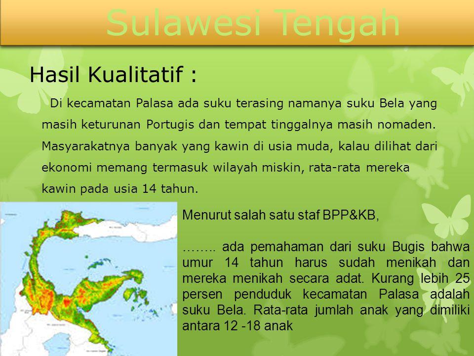 Sulawesi Tengah Hasil Kualitatif : Menurut salah satu staf BPP&KB,
