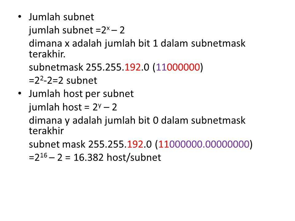 Jumlah subnet jumlah subnet =2x – 2. dimana x adalah jumlah bit 1 dalam subnetmask terakhir. subnetmask 255.255.192.0 (11000000)