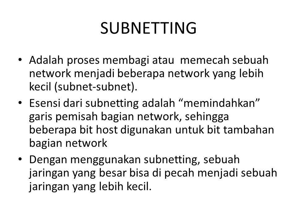 SUBNETTING Adalah proses membagi atau memecah sebuah network menjadi beberapa network yang lebih kecil (subnet-subnet).