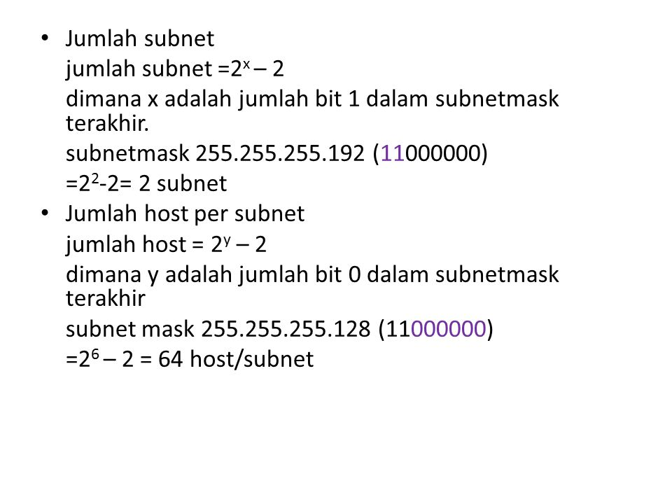 Jumlah subnet jumlah subnet =2x – 2. dimana x adalah jumlah bit 1 dalam subnetmask terakhir. subnetmask 255.255.255.192 (11000000)