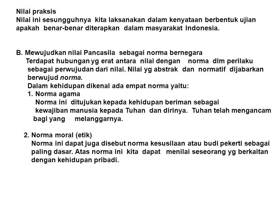 Nilai praksis Nilai ini sesungguhnya kita laksanakan dalam kenyataan berbentuk ujian. apakah benar-benar diterapkan dalam masyarakat Indonesia.