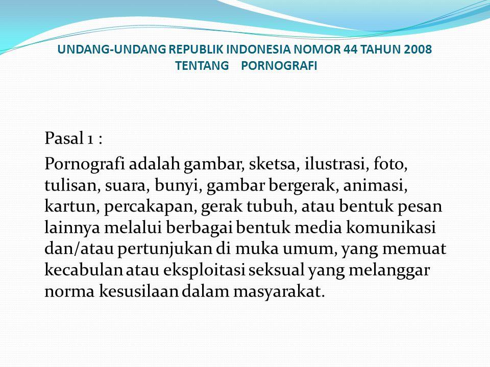 UNDANG-UNDANG REPUBLIK INDONESIA NOMOR 44 TAHUN 2008 TENTANG PORNOGRAFI