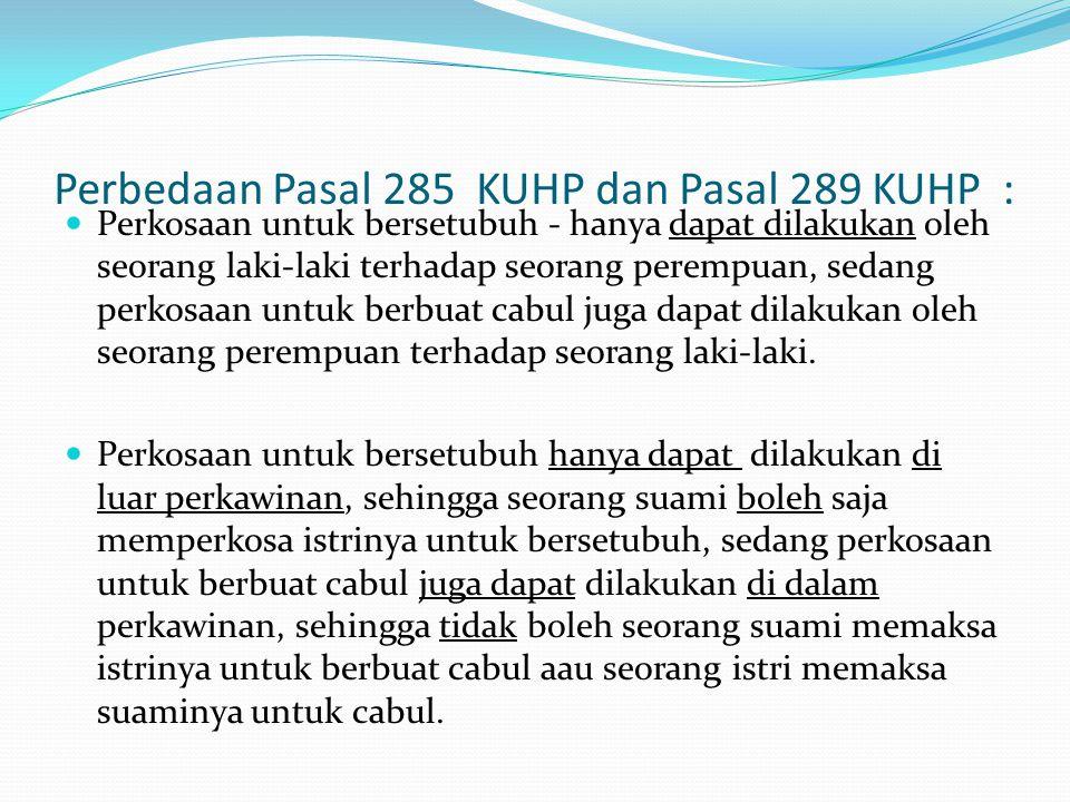 Perbedaan Pasal 285 KUHP dan Pasal 289 KUHP :