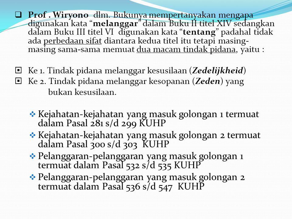 Prof . Wiryono dlm. Bukunya mempertanyakan mengapa digunakan kata melanggar dalam Buku II titel XIV sedangkan dalam Buku III titel VI digunakan kata tentang padahal tidak ada perbedaan sifat diantara kedua titel itu tetapi masing-masing sama-sama memuat dua macam tindak pidana, yaitu :