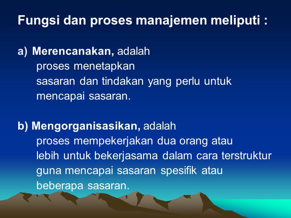 Fungsi dan proses manajemen meliputi :