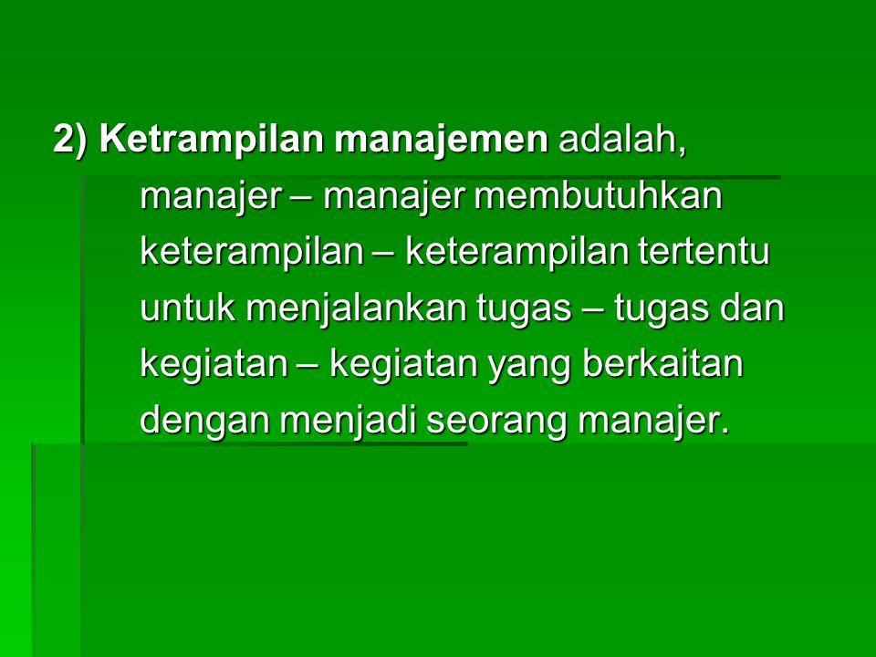 2) Ketrampilan manajemen adalah,