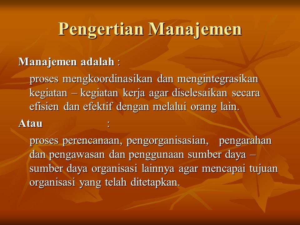 Pengertian Manajemen Manajemen adalah :
