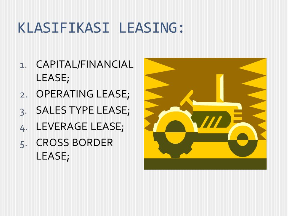 KLASIFIKASI LEASING: CAPITAL/FINANCIAL LEASE; OPERATING LEASE;
