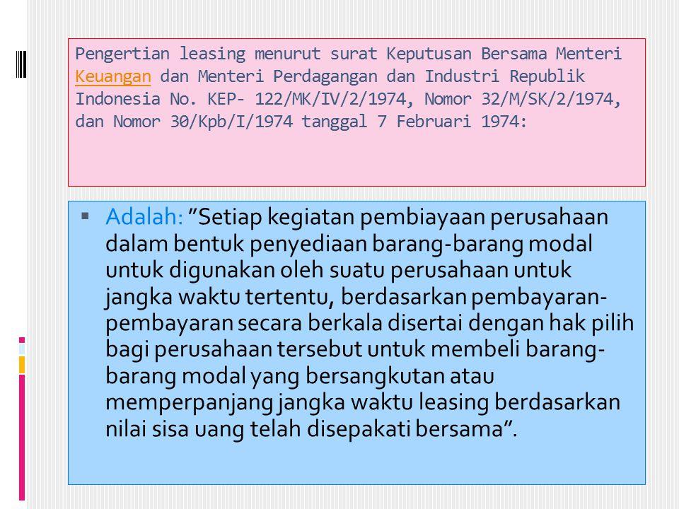 Pengertian leasing menurut surat Keputusan Bersama Menteri Keuangan dan Menteri Perdagangan dan Industri Republik Indonesia No. KEP- 122/MK/IV/2/1974, Nomor 32/M/SK/2/1974, dan Nomor 30/Kpb/I/1974 tanggal 7 Februari 1974: