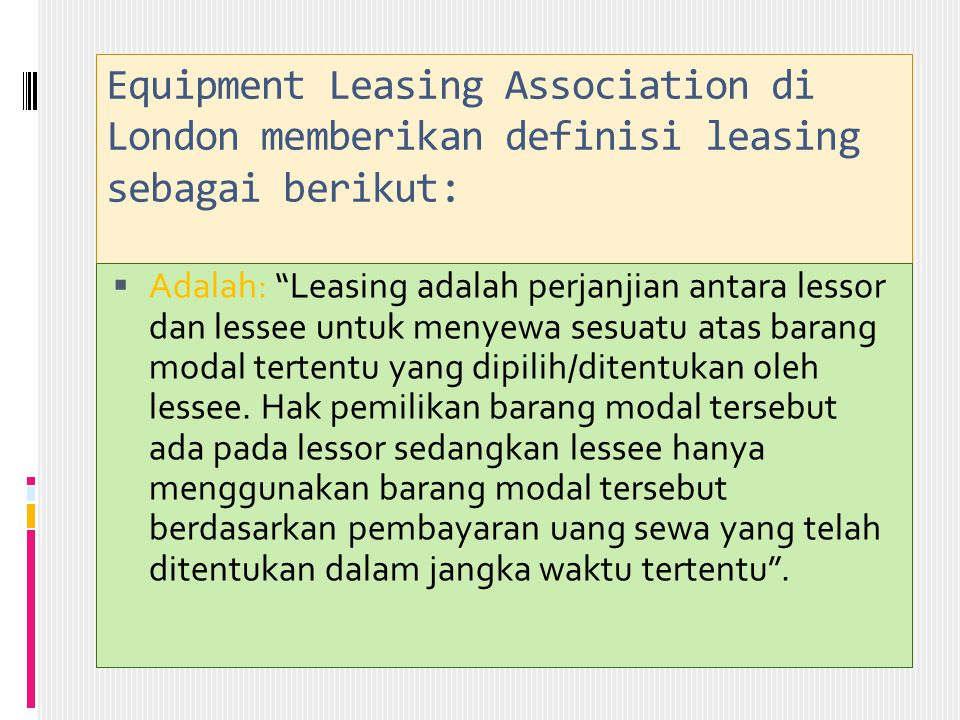 Equipment Leasing Association di London memberikan definisi leasing sebagai berikut:
