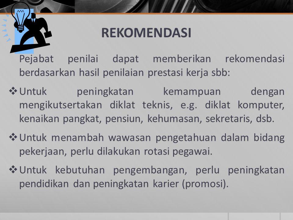 REKOMENDASI Pejabat penilai dapat memberikan rekomendasi berdasarkan hasil penilaian prestasi kerja sbb: