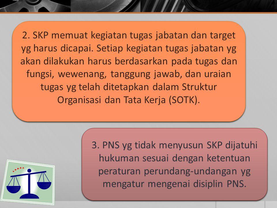 2. SKP memuat kegiatan tugas jabatan dan target yg harus dicapai