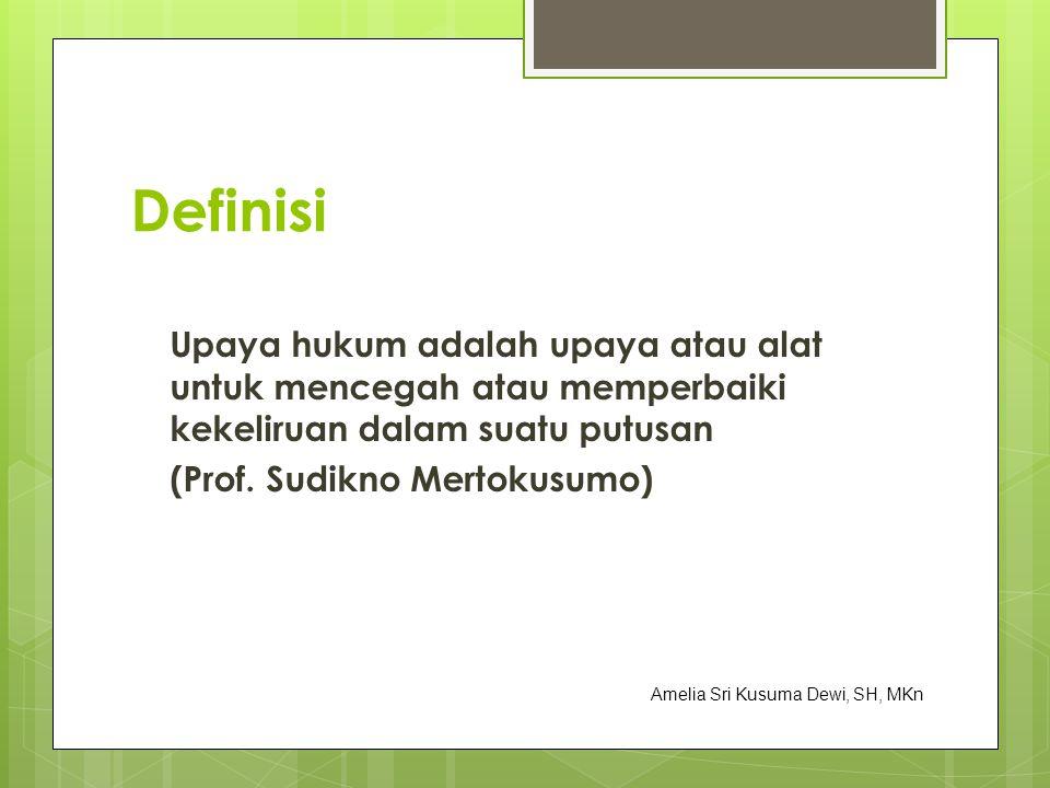 Definisi Upaya hukum adalah upaya atau alat untuk mencegah atau memperbaiki kekeliruan dalam suatu putusan (Prof. Sudikno Mertokusumo)