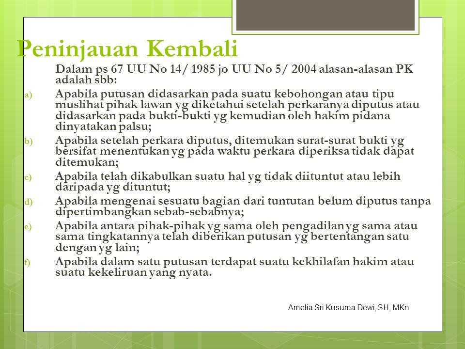 Peninjauan Kembali Dalam ps 67 UU No 14/ 1985 jo UU No 5/ 2004 alasan-alasan PK adalah sbb:
