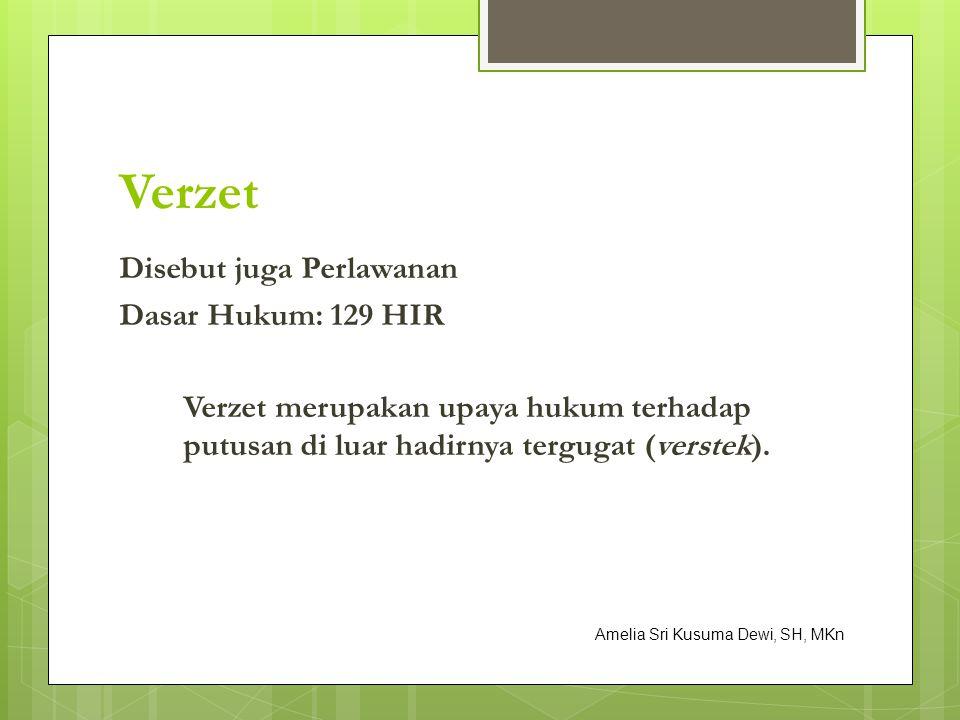 Verzet Disebut juga Perlawanan Dasar Hukum: 129 HIR Verzet merupakan upaya hukum terhadap putusan di luar hadirnya tergugat (verstek).