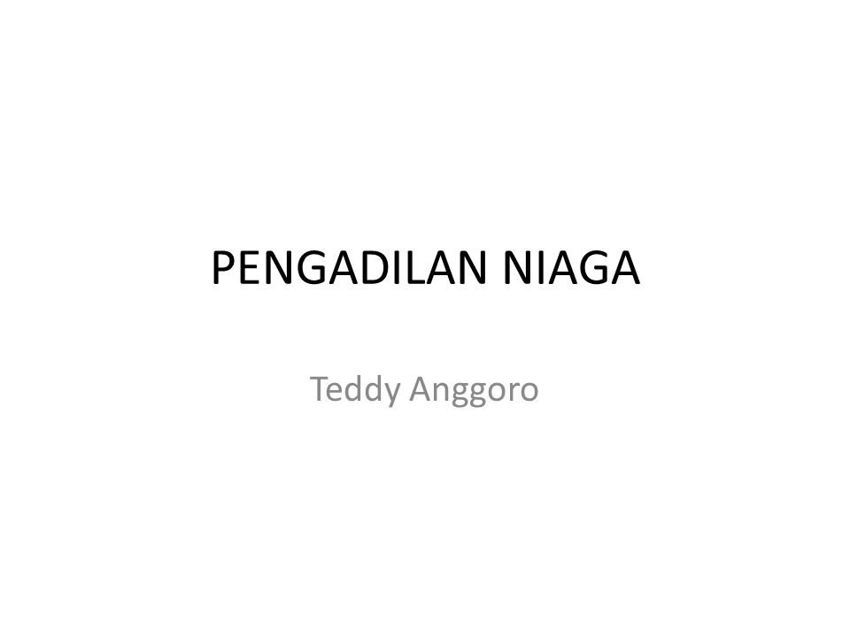 PENGADILAN NIAGA Teddy Anggoro