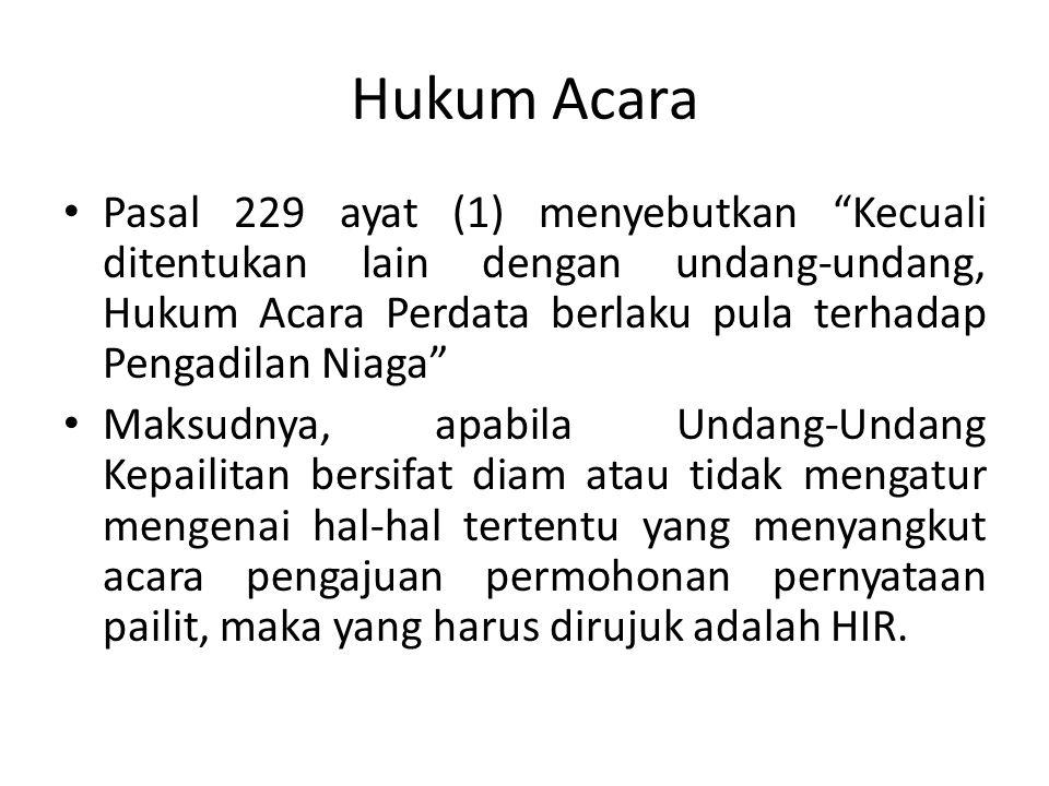 Hukum Acara Pasal 229 ayat (1) menyebutkan Kecuali ditentukan lain dengan undang-undang, Hukum Acara Perdata berlaku pula terhadap Pengadilan Niaga