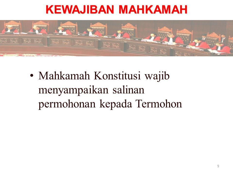 KEWAJIBAN MAHKAMAH Mahkamah Konstitusi wajib menyampaikan salinan permohonan kepada Termohon