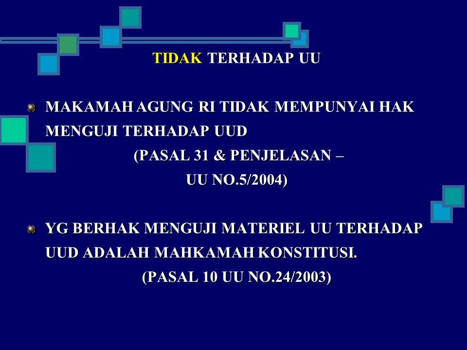 TIDAK TERHADAP UU MAKAMAH AGUNG RI TIDAK MEMPUNYAI HAK MENGUJI TERHADAP UUD. (PASAL 31 & PENJELASAN –
