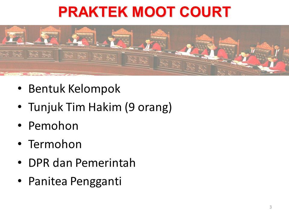 PRAKTEK MOOT COURT Bentuk Kelompok Tunjuk Tim Hakim (9 orang) Pemohon