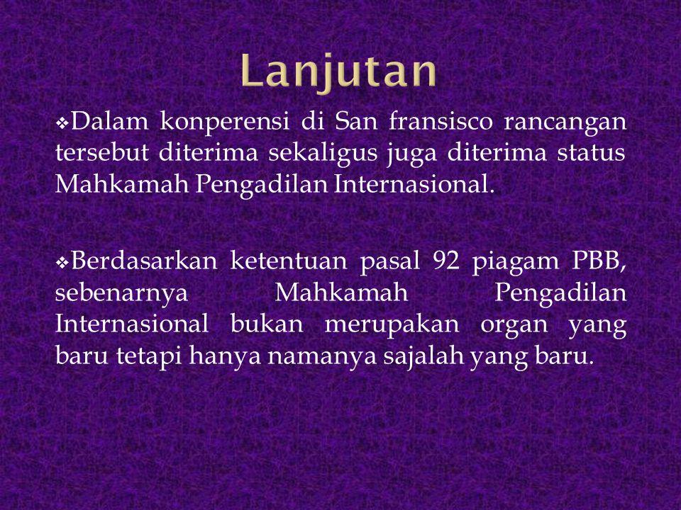Lanjutan Dalam konperensi di San fransisco rancangan tersebut diterima sekaligus juga diterima status Mahkamah Pengadilan Internasional.