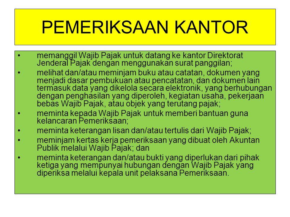 PEMERIKSAAN KANTOR memanggil Wajib Pajak untuk datang ke kantor Direktorat Jenderal Pajak dengan menggunakan surat panggilan;