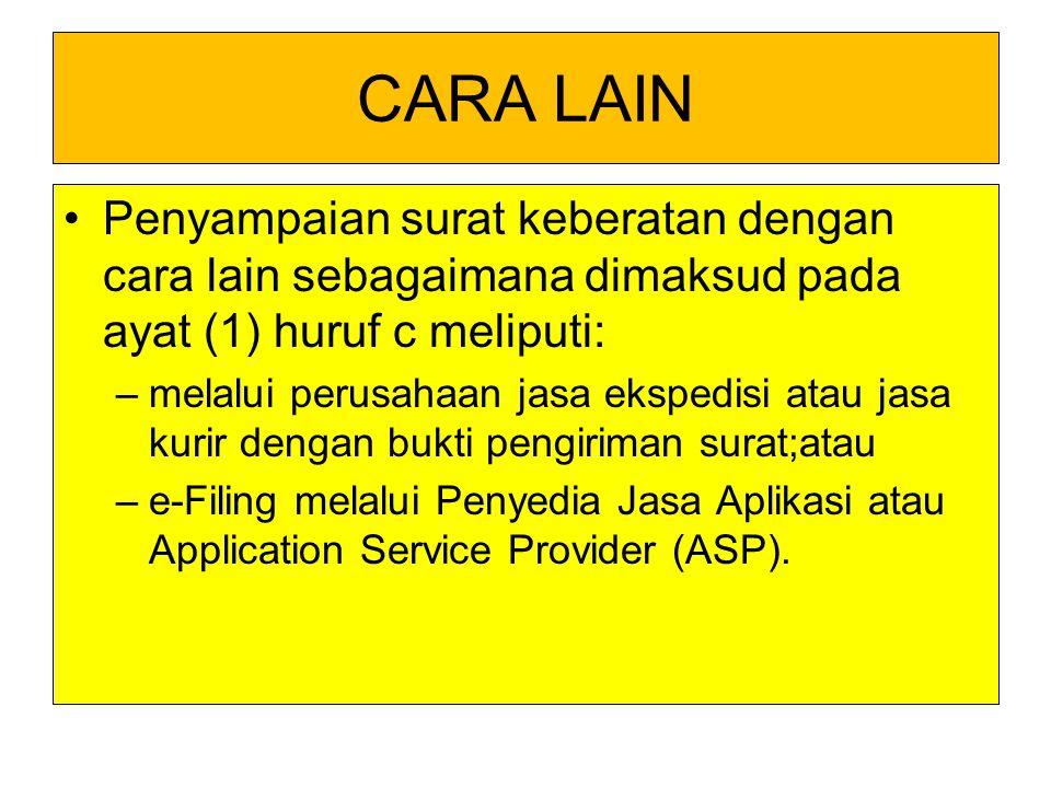 CARA LAIN Penyampaian surat keberatan dengan cara lain sebagaimana dimaksud pada ayat (1) huruf c meliputi: