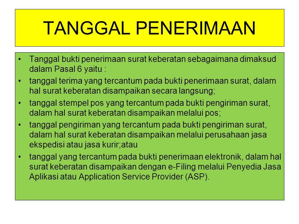 TANGGAL PENERIMAAN Tanggal bukti penerimaan surat keberatan sebagaimana dimaksud dalam Pasal 6 yaitu :